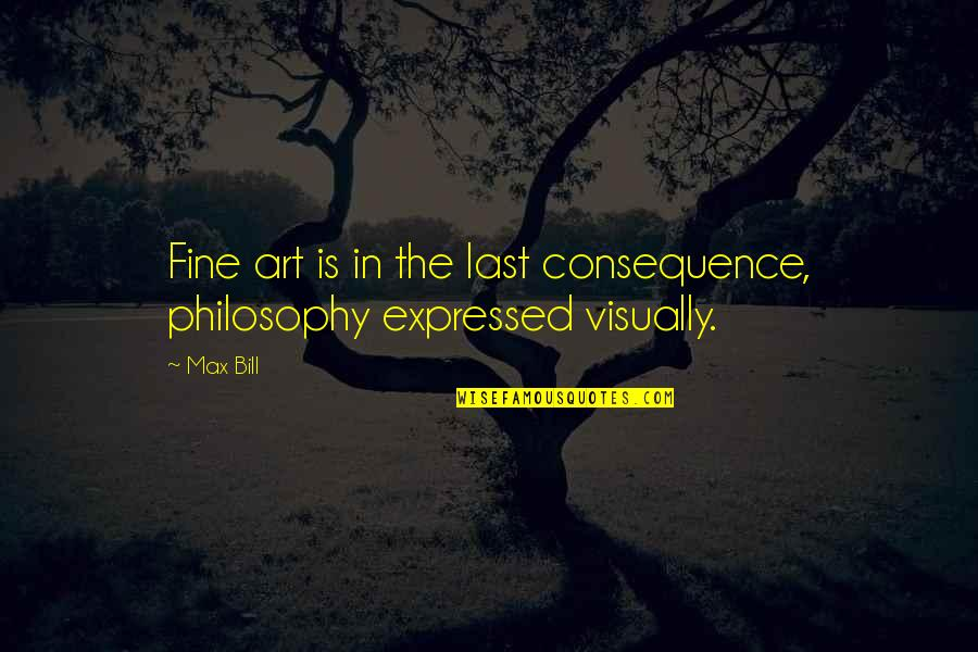 Captain Spaulding Quotes By Max Bill: Fine art is in the last consequence, philosophy