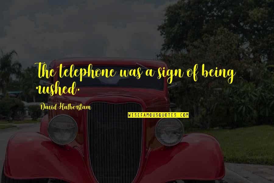 Captain Vijayakanth Funny Quotes By David Halberstam: The telephone was a sign of being rushed.