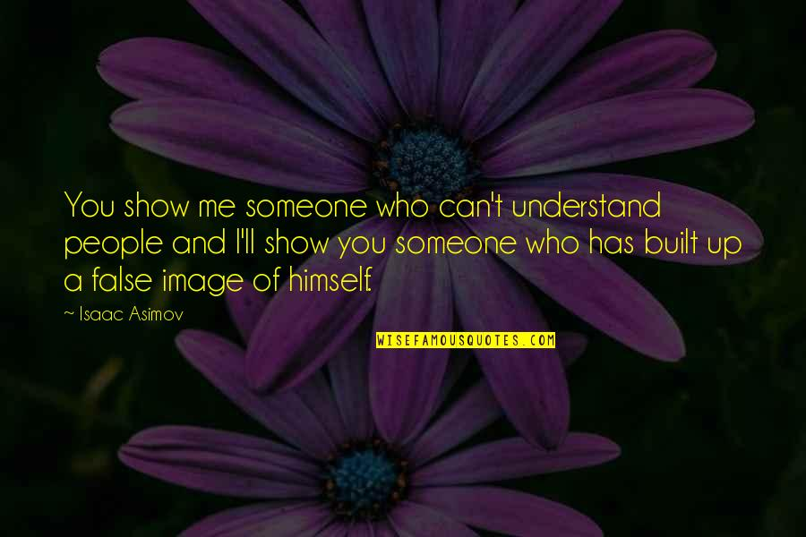 Captain Vijayakanth Funny Quotes By Isaac Asimov: You show me someone who can't understand people