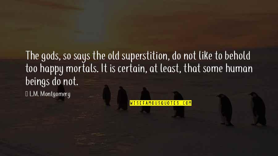 Captain Vijayakanth Funny Quotes By L.M. Montgomery: The gods, so says the old superstition, do