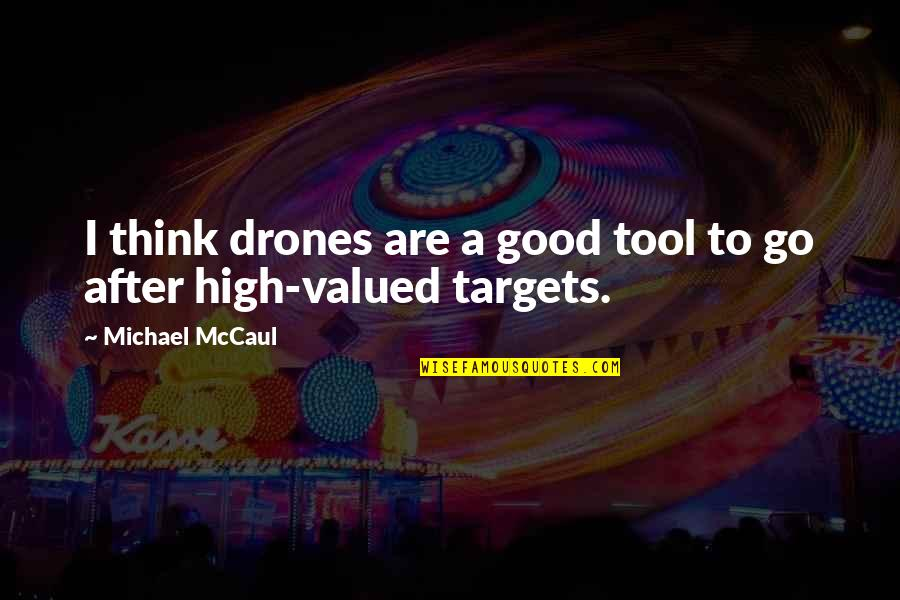 Captain Vijayakanth Funny Quotes By Michael McCaul: I think drones are a good tool to