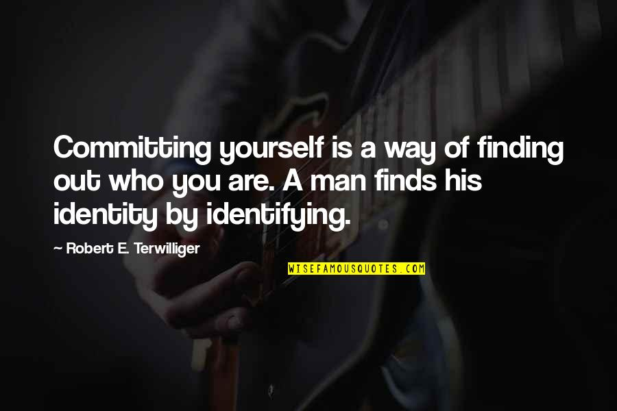 Captcha Quotes By Robert E. Terwilliger: Committing yourself is a way of finding out