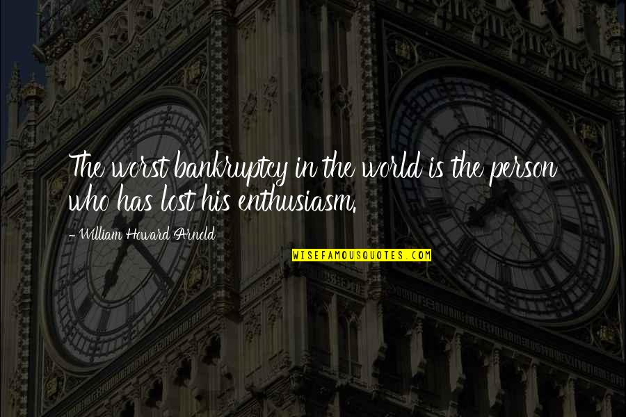 Captcha Quotes By William Howard Arnold: The worst bankruptcy in the world is the