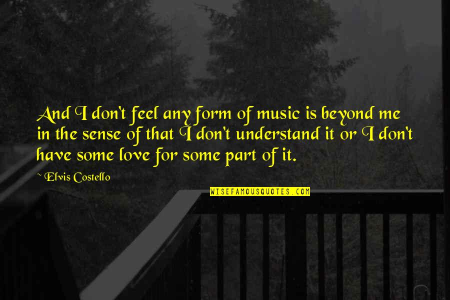 Captivenin Quotes By Elvis Costello: And I don't feel any form of music
