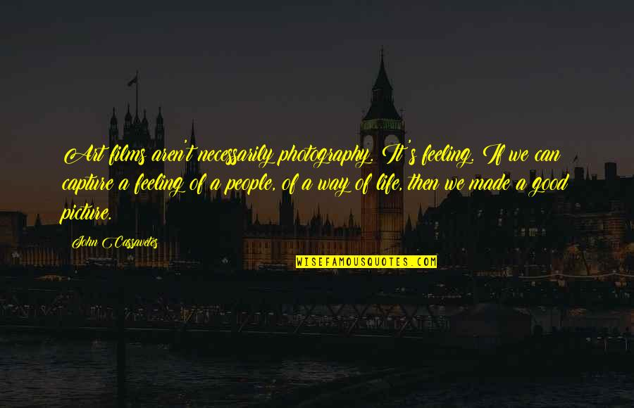 Capture Picture Quotes By John Cassavetes: Art films aren't necessarily photography. It's feeling. If