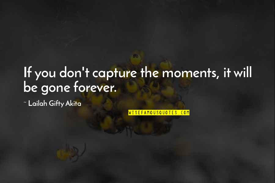 Capture Picture Quotes By Lailah Gifty Akita: If you don't capture the moments, it will