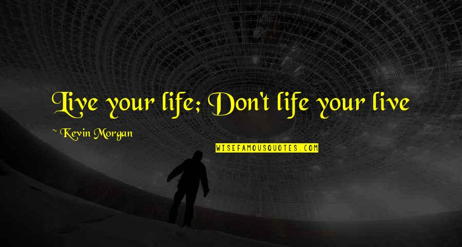 Capturing Mary Quotes By Kevin Morgan: Live your life; Don't life your live