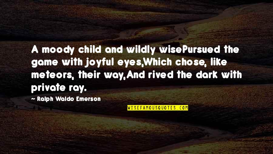 Capturing Mary Quotes By Ralph Waldo Emerson: A moody child and wildly wisePursued the game