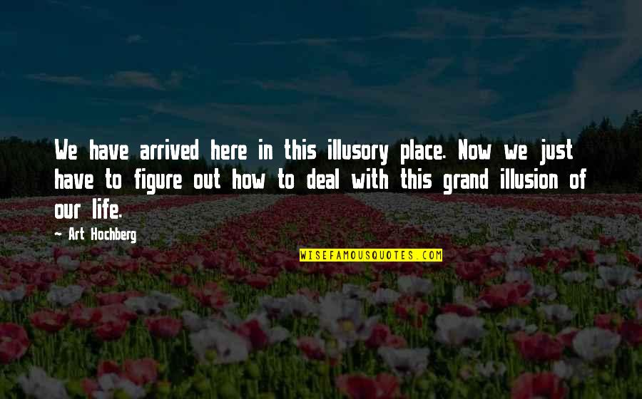 Capturing Photos Quotes By Art Hochberg: We have arrived here in this illusory place.
