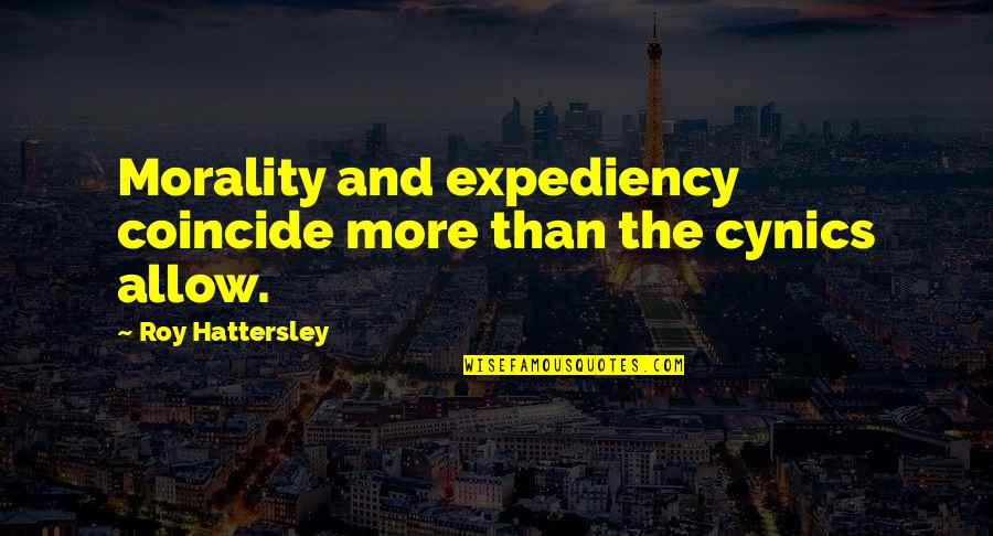 Capturing Photos Quotes By Roy Hattersley: Morality and expediency coincide more than the cynics