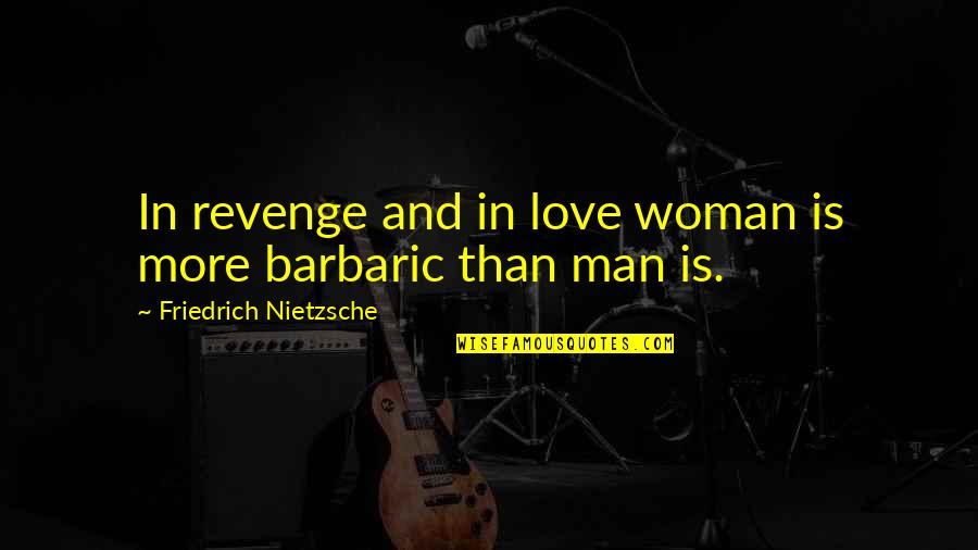 Capuchin Monkey Quotes By Friedrich Nietzsche: In revenge and in love woman is more