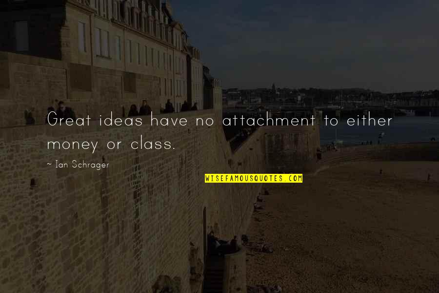 Capuchin Monkey Quotes By Ian Schrager: Great ideas have no attachment to either money