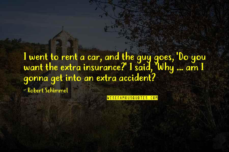 Car Accident Insurance Quotes By Robert Schimmel: I went to rent a car, and the