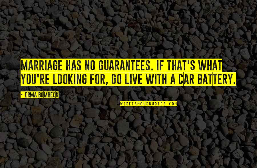 Car Battery Quotes By Erma Bombeck: Marriage has no guarantees. If that's what you're