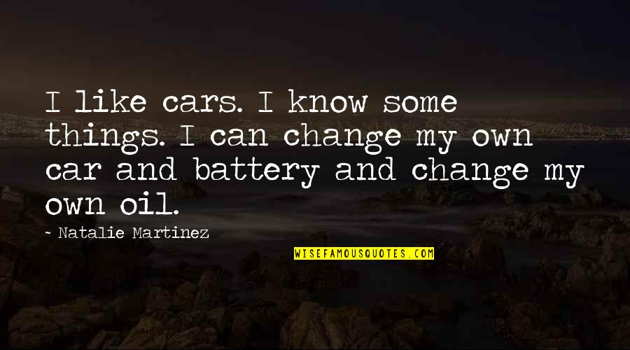 Car Battery Quotes By Natalie Martinez: I like cars. I know some things. I