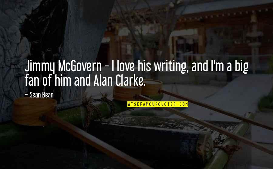 Car Booking Quotes By Sean Bean: Jimmy McGovern - I love his writing, and