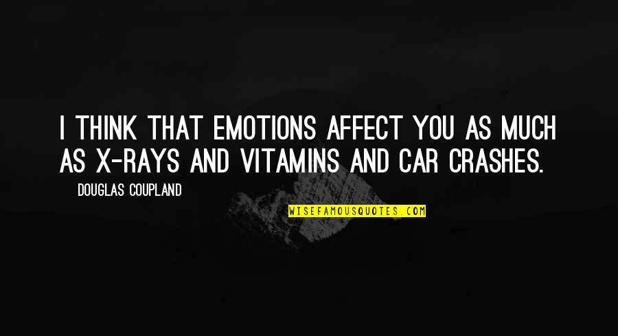 Car Crashes Quotes By Douglas Coupland: I think that emotions affect you as much