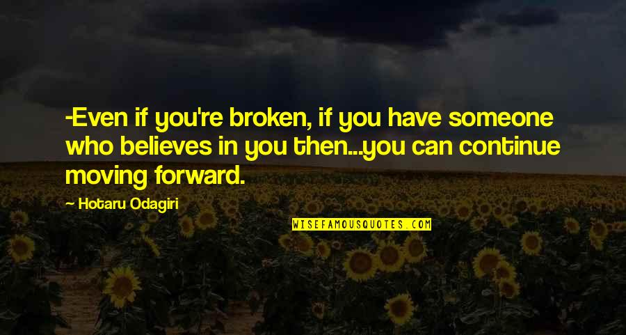 Car Crashes Quotes By Hotaru Odagiri: -Even if you're broken, if you have someone