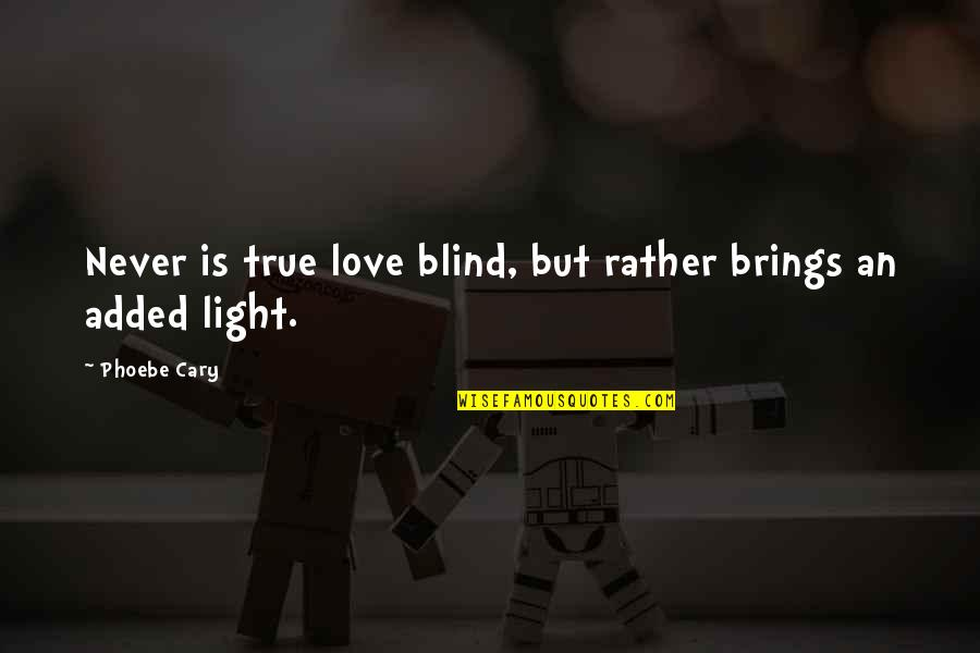 Car Crashes Quotes By Phoebe Cary: Never is true love blind, but rather brings