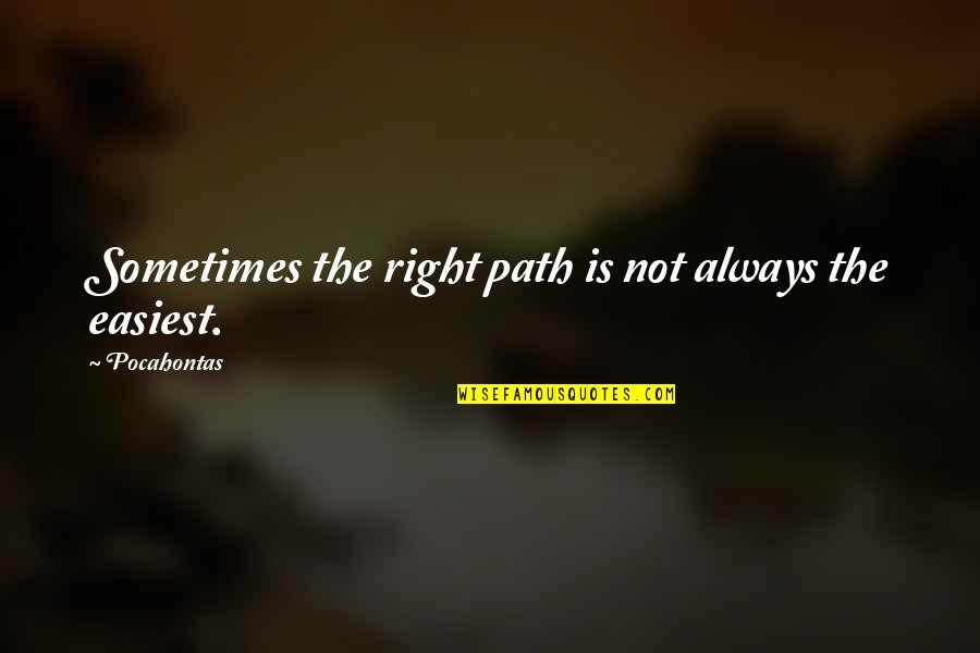Car Crashes Quotes By Pocahontas: Sometimes the right path is not always the