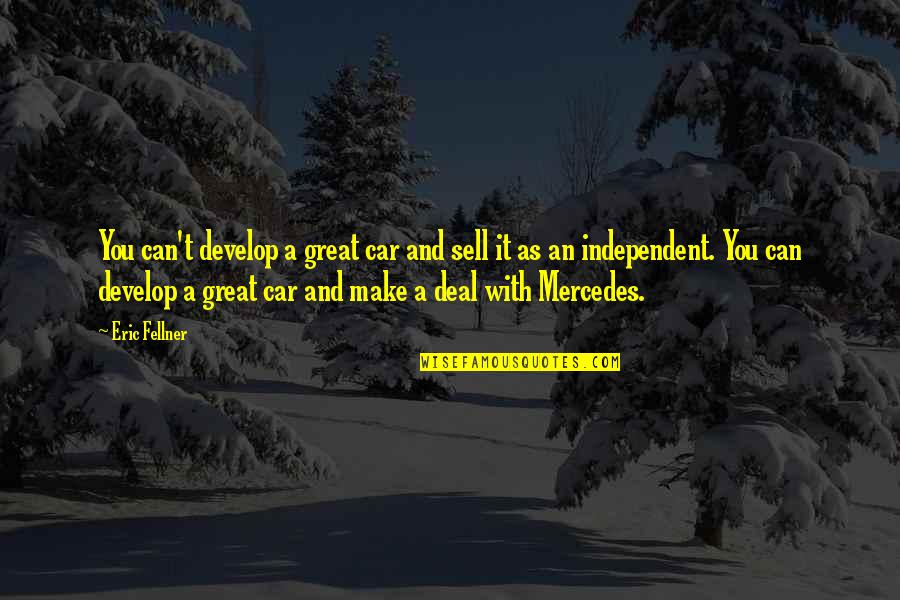 Car Deal Quotes By Eric Fellner: You can't develop a great car and sell