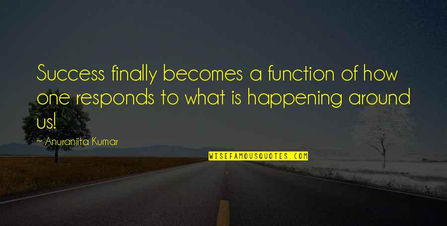 Car Garage Quotes By Anuranjita Kumar: Success finally becomes a function of how one