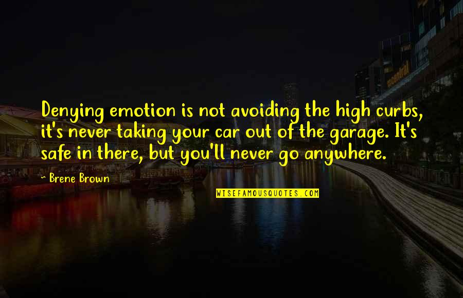 Car Garage Quotes By Brene Brown: Denying emotion is not avoiding the high curbs,