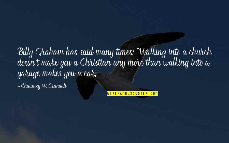 """Car Garage Quotes By Chauncey W. Crandall: Billy Graham has said many times: """"Walking into"""