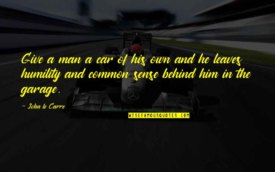 Car Garage Quotes By John Le Carre: Give a man a car of his own