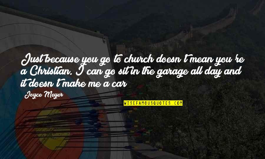 Car Garage Quotes By Joyce Meyer: Just because you go to church doesn't mean