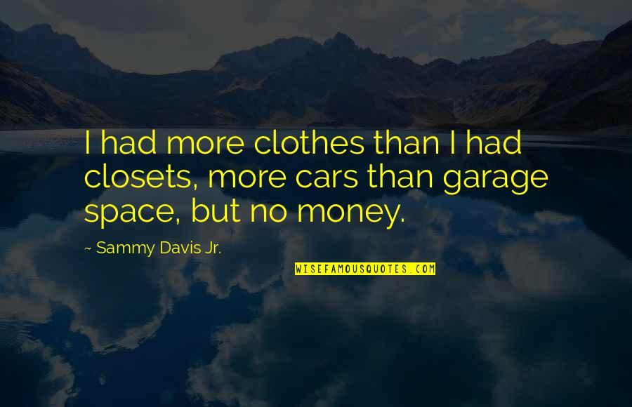 Car Garage Quotes By Sammy Davis Jr.: I had more clothes than I had closets,