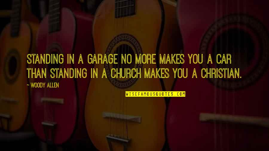 Car Garage Quotes By Woody Allen: Standing in a garage no more makes you
