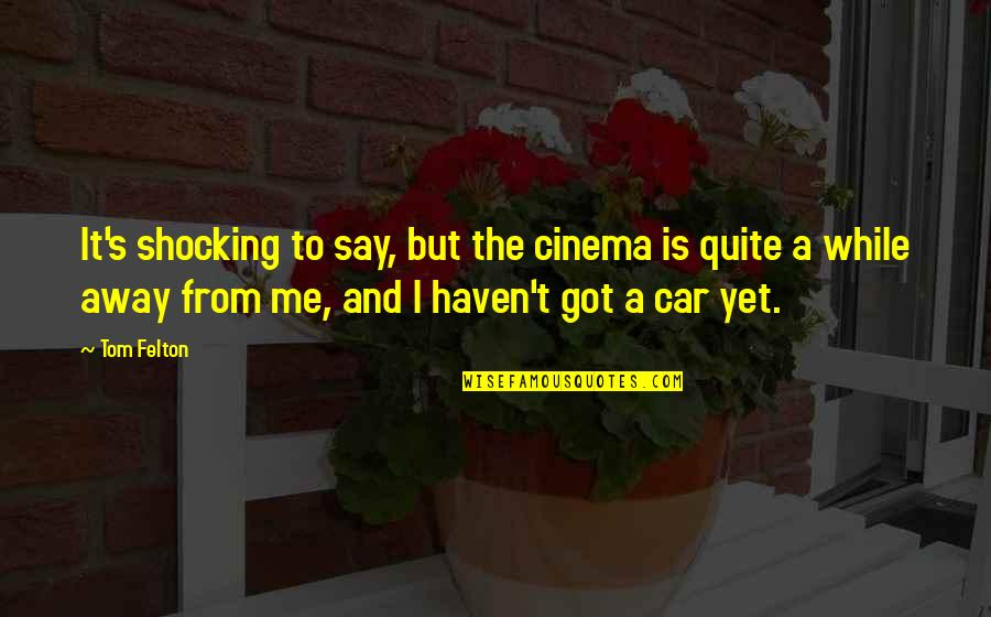 Car Insurance Guernsey Quotes By Tom Felton: It's shocking to say, but the cinema is