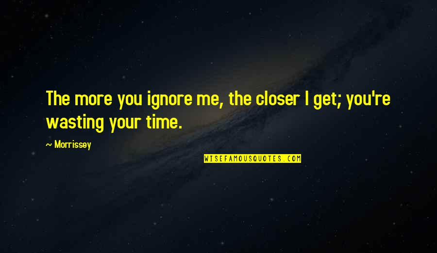 Car Insurance Maine Quotes By Morrissey: The more you ignore me, the closer I