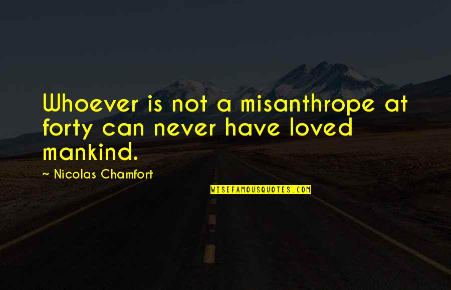 Car Manufacturer Quotes By Nicolas Chamfort: Whoever is not a misanthrope at forty can