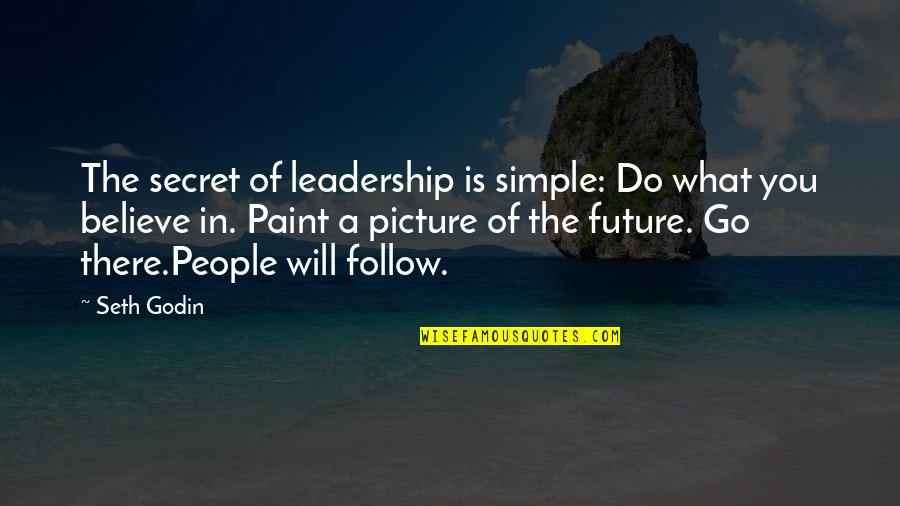 Car Manufacturer Quotes By Seth Godin: The secret of leadership is simple: Do what