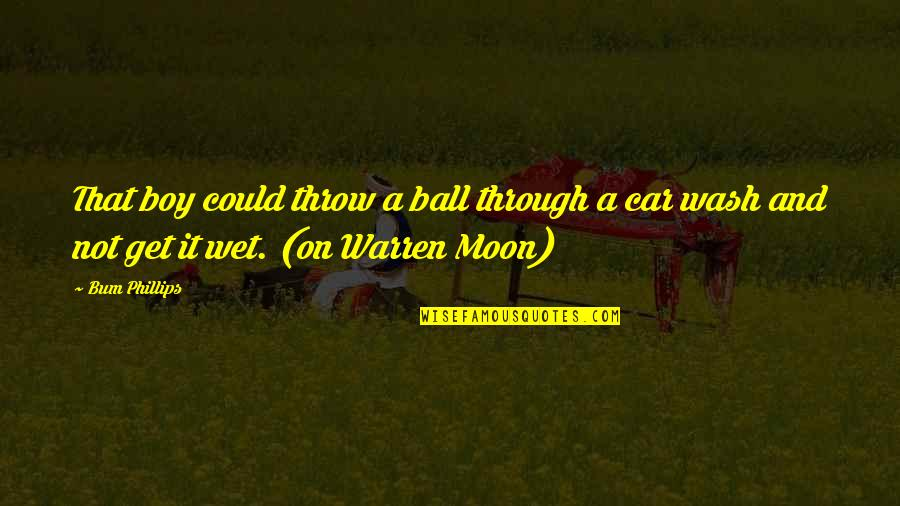 Car Quotes By Bum Phillips: That boy could throw a ball through a