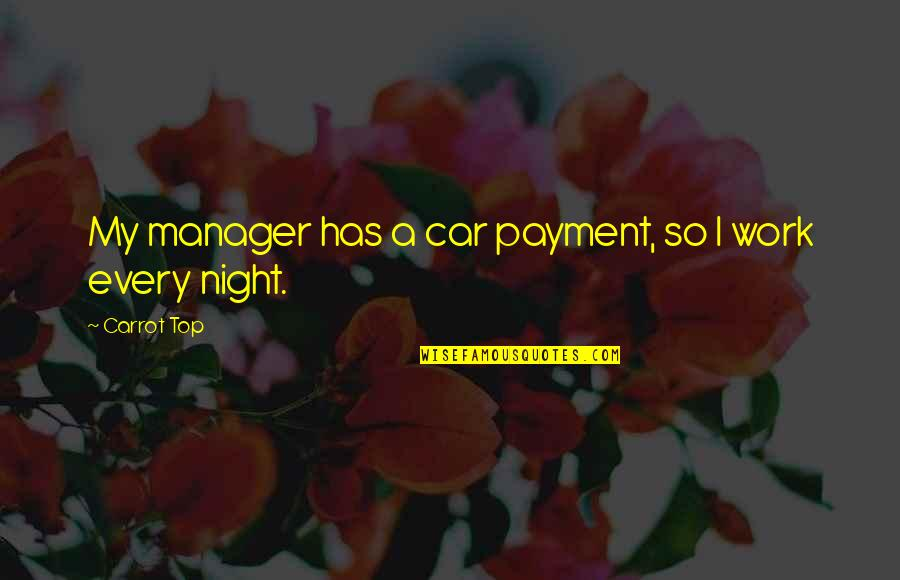 Car Quotes By Carrot Top: My manager has a car payment, so I