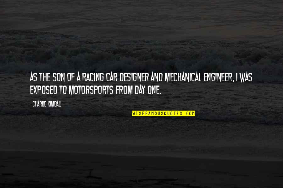Car Quotes By Charlie Kimball: As the son of a racing car designer