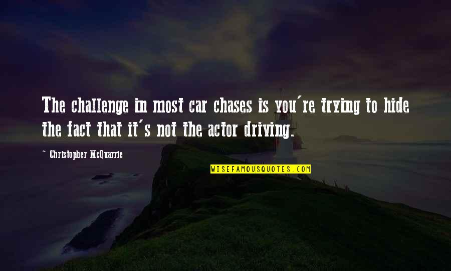 Car Quotes By Christopher McQuarrie: The challenge in most car chases is you're