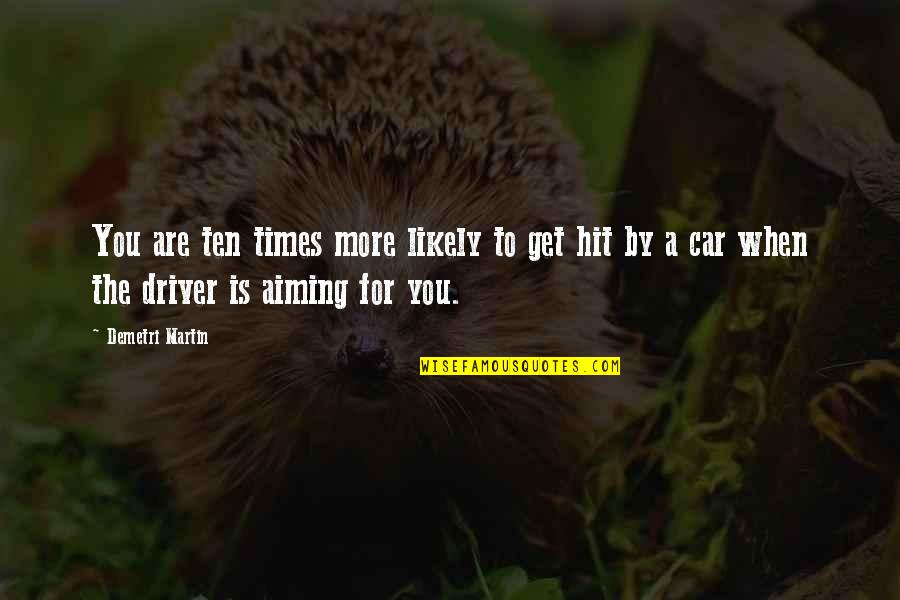 Car Quotes By Demetri Martin: You are ten times more likely to get