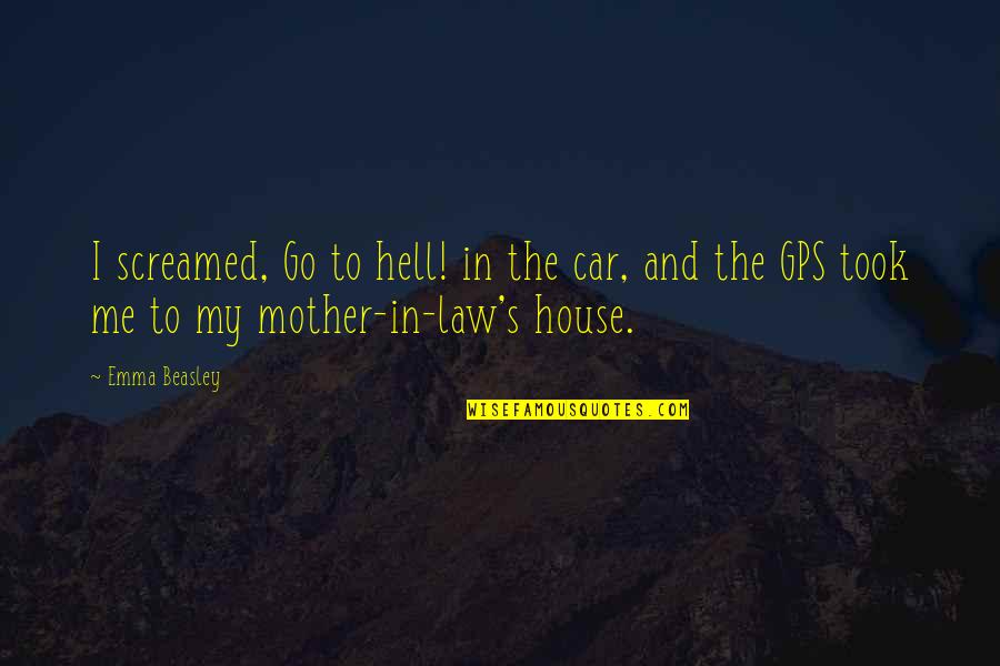 Car Quotes By Emma Beasley: I screamed, Go to hell! in the car,