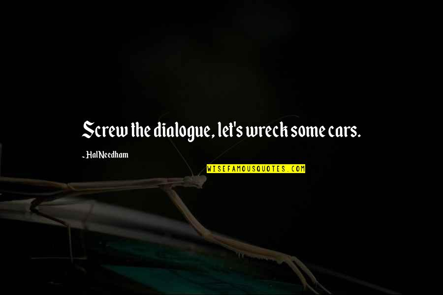 Car Quotes By Hal Needham: Screw the dialogue, let's wreck some cars.