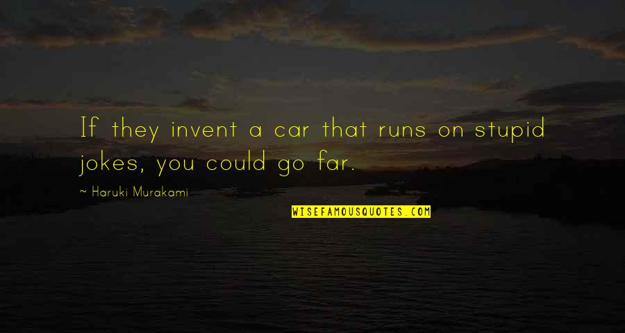 Car Quotes By Haruki Murakami: If they invent a car that runs on