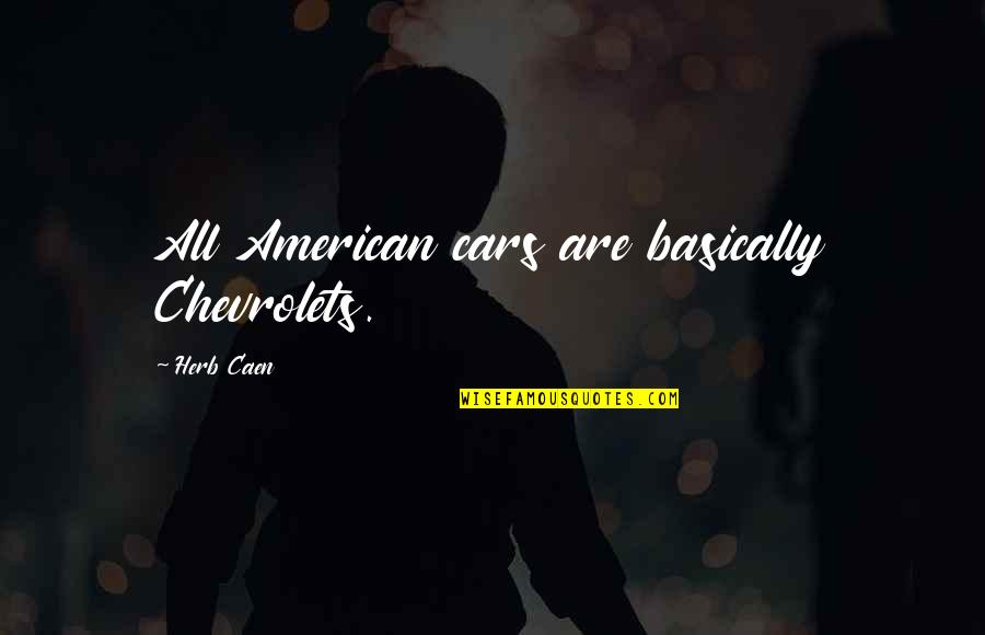 Car Quotes By Herb Caen: All American cars are basically Chevrolets.