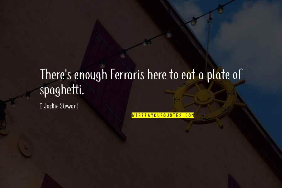 Car Quotes By Jackie Stewart: There's enough Ferraris here to eat a plate