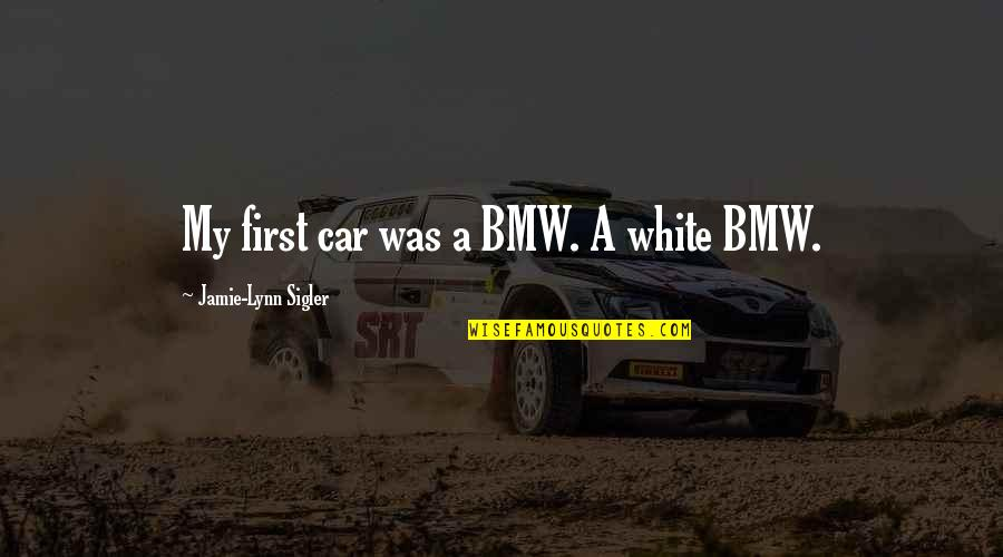 Car Quotes By Jamie-Lynn Sigler: My first car was a BMW. A white