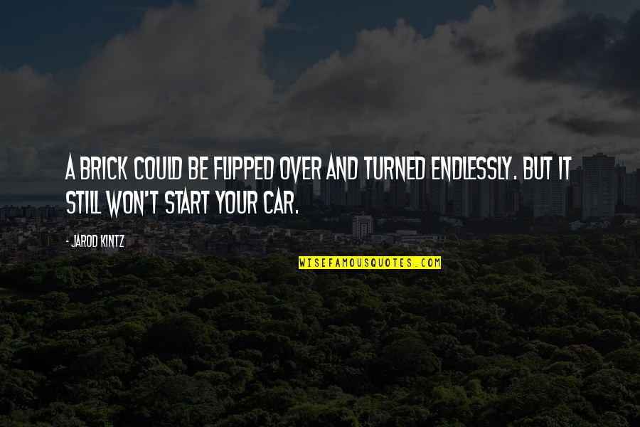 Car Quotes By Jarod Kintz: A brick could be flipped over and turned