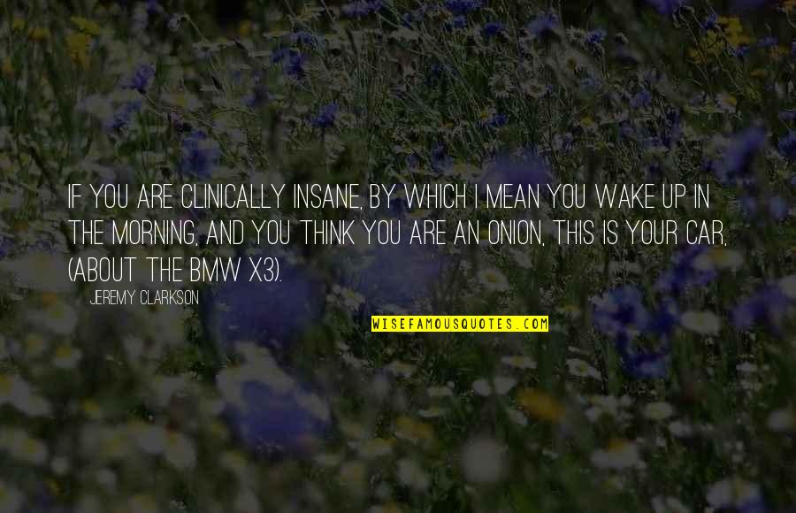 Car Quotes By Jeremy Clarkson: If you are clinically insane, by which I