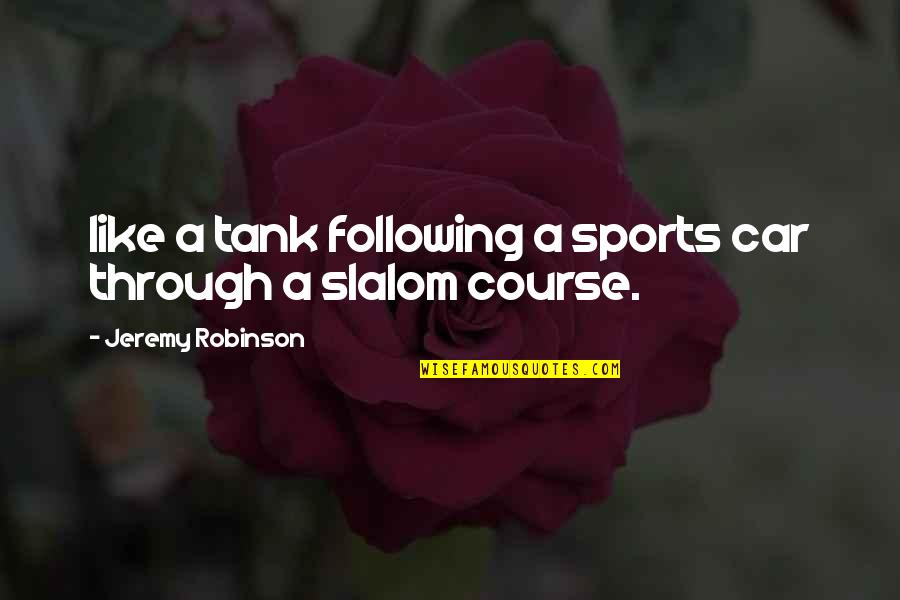 Car Quotes By Jeremy Robinson: like a tank following a sports car through